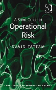 A Short Guide to Operational Risk ebook by David Tattam