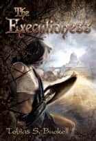 The Executioness ebook by Tobias S. Buckell