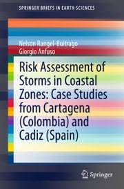 Risk Assessment of Storms in Coastal Zones: Case Studies from Cartagena (Colombia) and Cadiz (Spain) ebook by Giorgio Anfuso,Nelson Rangel