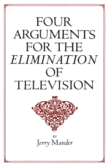 Four Arguments for the Elimination of Television ebook by Jerry Mander