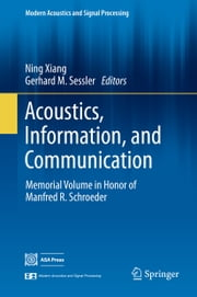 Acoustics, Information, and Communication - Memorial Volume in Honor of Manfred R. Schroeder ebook by Ning Xiang,Gerhard M. Sessler