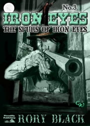 The Spurs of Iron Eyes (Iron Eyes Western #3) ebook by Rory Black