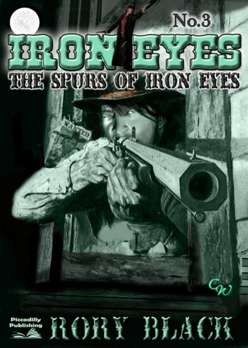 Iron Eyes 3: The Spurs of Iron Eyes ebook by Rory Black