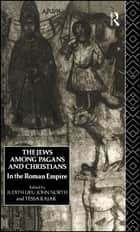 The Jews Among Pagans and Christians in the Roman Empire ebook by Judith Lieu,John North,Tessa Rajak