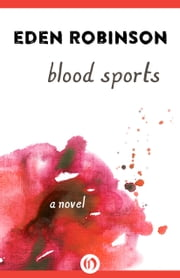 Blood Sports - A Novel ebook by Eden Robinson