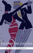 Tales of the Jazz Age: By F. Scott Fitzgerald : Illustrated & Unabridged ebook by F. Scott Fitzgerald, Book Center