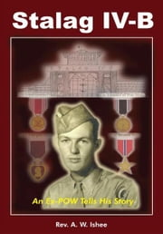 Stalag IV-B - An Ex-POW Tells His Story ebook by Rev. A. W. Ishee