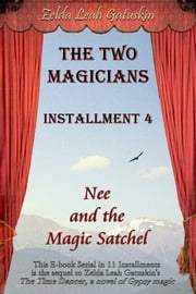 "The Two Magicians: Installment 4, ""Nee and the Magic Satchel"" ebook by Zelda Leah Gatuskin"