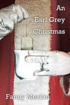 An Earl Grey Christmas ebook by Fanny Merkin