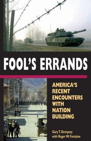 Fool¿s Errands: America's Recent Encounters with Nation Building ebook by Dempsey, Gary T.
