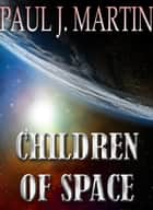 Children of Space - Book One ebook by Paul J. Martin
