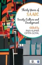 Thirty Years of SAARC - Society, Culture and Development ebook by Rajiv Kumar, Omita Goyal