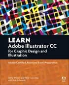 Learn Adobe Illustrator CC for Graphic Design and Illustration ebook by Dena Wilson,Rob Schwartz,Peter Lourekas