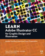 Learn Adobe Illustrator CC for Graphic Design and Illustration - Adobe Certified Associate Exam Preparation ebook by Dena Wilson,Rob Schwartz,Peter Lourekas