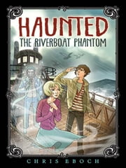 The Riverboat Phantom ebook by Chris Eboch