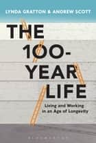The 100-Year Life ebook by Lynda Gratton,Andrew Scott