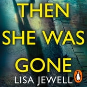 Then She Was Gone - From the number one bestselling author of The Family Upstairs audiobook by Lisa Jewell