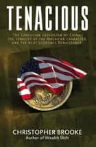 Tenacious: The Confucian Capitalism of China, the Tenacity of the American Character, and the Next Economic Renaissance ebook by Christopher Brooke