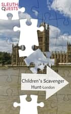 Children's Scavenger Hunt – London ebook by SleuthQuests