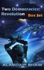 Two Democracies: Revolution - Box Set ebook by Alasdair Shaw