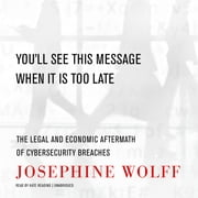 You'll See This Message When It Is Too Late - The Legal and Economic Aftermath of Cybersecurity Breaches audiobook by Josephine Wolff