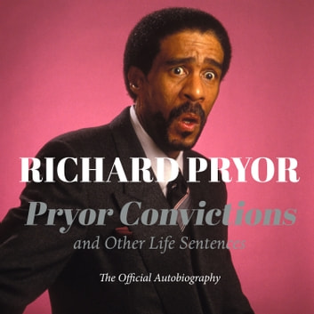 Pryor Convictions - And Other Life Sentences audiobook by Richard Pryor