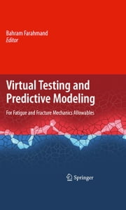 Virtual Testing and Predictive Modeling - For Fatigue and Fracture Mechanics Allowables ebook by Bahram Farahmand