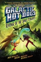 Galactic Hot Dogs 3 - Revenge of the Space Pirates eBook by Max Brallier, Rachel Maguire, Nichole Kelley