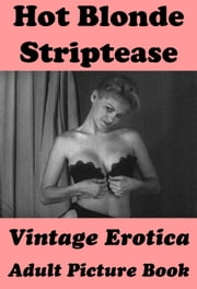 Hot Blonde Striptease (Vintage Erotica Adult Picture Book) ebook by Erotic Photography