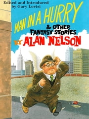 Man in a Hurry and Other Fantasy Stories ebook by Alan Nelson,Gary Lovisi