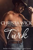 Turk - Books 1-5 of Real Cowboys Love Curves ebook by Christa Wick