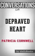 Conversations on Depraved Heart (The Scarpetta Series): A Novel By Patricia Cornwell | Conversation Starters ebook by dailyBooks