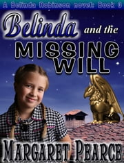 A Belinda Robinson Novel Book 3: Belinda and the Missing Will ebook by Margaret Pearce