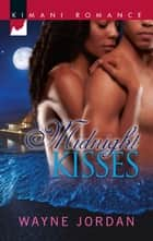 Midnight Kisses (Mills & Boon Kimani) (The Buchanans, Book 1) 電子書 by Wayne Jordan