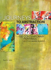 Journeys To Abstraction - 100 Paintings and Their Secrets Revealed ebook by Sue St. John