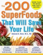 The 200 SuperFoods That Will Save Your Life: A Complete Program to Live Younger, Longer ebook by Deborah Klein