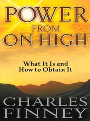 Power from on High - What It Is and How to Obtain It ebook by Charles Finney