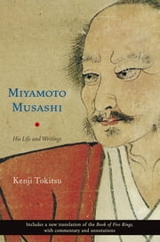 Miyamoto Musashi - His Life and Writings ebook by Kenji Tokitsu,Sherab Chodzin Kohn
