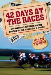 42 Days at the Races - A punting adventure ebook by Helen Thomas
