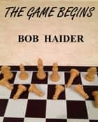 The Game Begins (A Lt. Barton Detective Novel) ebook by Bob Haider