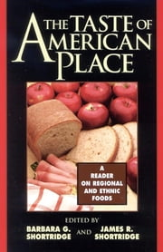 The Taste of American Place - A Reader on Regional and Ethnic Foods ebook by Barbara G. Shortridge,James R. Shortridge,Cary W. de Wit,Stephen Frenkel,Marjorie A. Hoover,James F. Hoy,Lynne M. Ireland,Thomas D. Isern,Anne R. Kaplan,James L. Kelly,Charles F. Kovacik,Harry Gene Levine,George H. Lewis,Timothy C. Lloyd,William G. Lockwood,Yvonne R. Lockwood,Sabina Magliocco,Joseph T. Manzo,John A. Milbauer,Willard B. Moore,Michael O. Roark,Gaye Tuchman,Wilbur Zelinsky