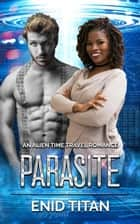 Parasite - Alpha Quadrant Time Travelers, #2 ebook by Enid Titan