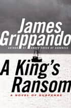 A King's Ransom ebook by James Grippando