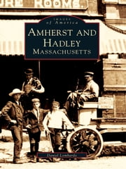 Amherst and Hadley, Massachusetts ebook by Daniel Lombardo