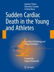 Sudden Cardiac Death in the Young and Athletes - Text Atlas of Pathology and Clinical Correlates ebook by Gaetano Thiene,Domenico Corrado,Cristina Basso