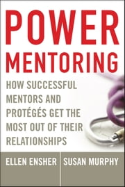 Power Mentoring - How Successful Mentors and Proteges Get the Most Out of Their Relationships ebook by Ellen A. Ensher,Susan E. Murphy