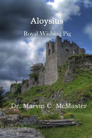 Aloysius - Royal Wishing Pig ebook by Dr. Marvin C. McMaster