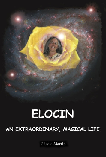 Elocin, An Extraordinary, Magical Life ebook by Nicole Martin