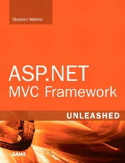 ASP.NET MVC Framework Unleashed ebook by Walther, Stephen