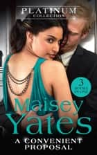 The Platinum Collection: A Convenient Proposal: His Diamond of Convenience / The Highest Price to Pay / His Ring Is Not Enough (Mills & Boon M&B) ebook by Maisey Yates